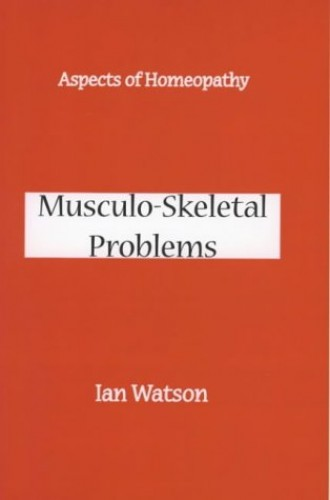 Aspects of Homeopathy: Musculo-Skeletal Problems By Ian Watson