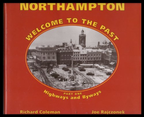 Northampton Welcome to the Past: Highways and Byways Pt. 1 By Richard Coleman