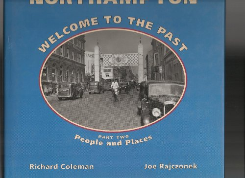 Northampton Welcome to the Past: People and Places Pt. 2 By Richard Coleman