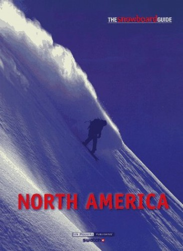 The Snowboard Guide North America By Tim Rainger