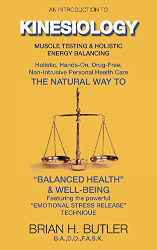 An introduction to Kinesiology: Muscle testing and holistic energy balancing (Second edition) By Brian H. Butler