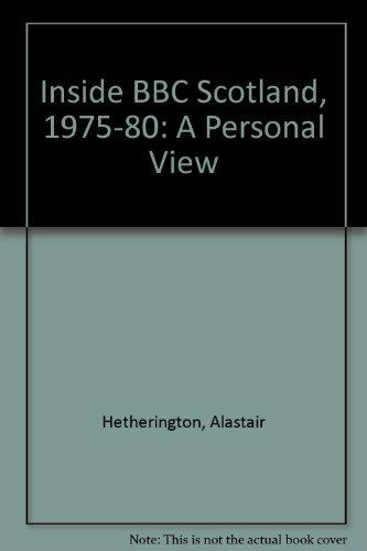 Inside BBC Scotland, 1975-80 By Alastair Hetherington