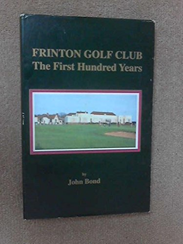 Frinton Golf Club: The First Hundred Years By John Kendal Bond