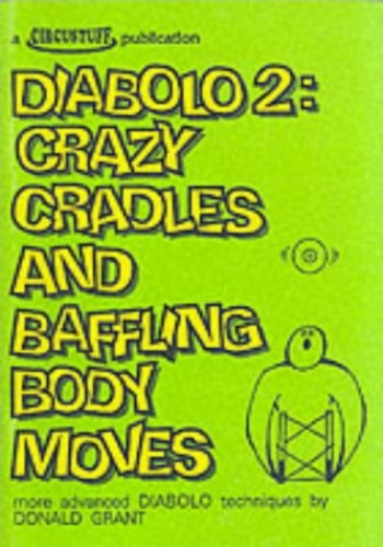 Diabolo 2: Crazy Cradles and Baffling Body Moves By Donald Grant