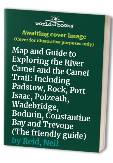 Map and Guide to Exploring the River Camel and the Camel Trail By Neil Reid
