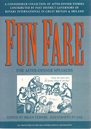 Fun fare for after-dinner speakers: A connoisseur collection of after-dinner stories contributed by Past District Governors of Rotary International in Great Britain and Ireland By Brian Turner