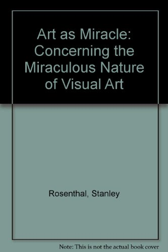 Art as Miracle By Stanley Rosenthal