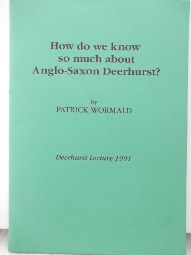How Do We Know So Much About Anglo-Saxon Deerhurst? By Patrick Wormald