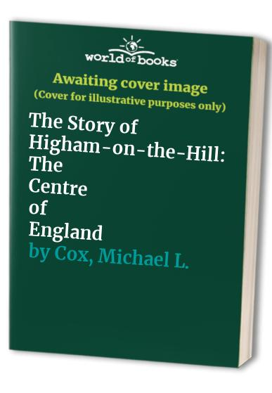 The Story of Higham-on-the-Hill By Michael L. Cox