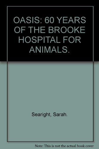 OASIS: 60 YEARS OF THE BROOKE HOSPITAL FOR ANIMALS. By Sarah. Searight