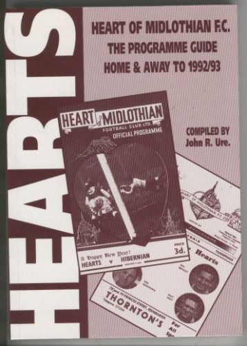 Heart of Midlothian F. C. : The Programme Guide Home and Away to 1992 - 93 By John Ure