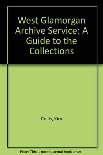 West Glamorgan Archive Service: A Guide to the Collections by Kim Collis