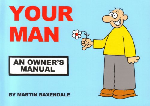 Your Man: An Owners Manual by Martin Baxendale