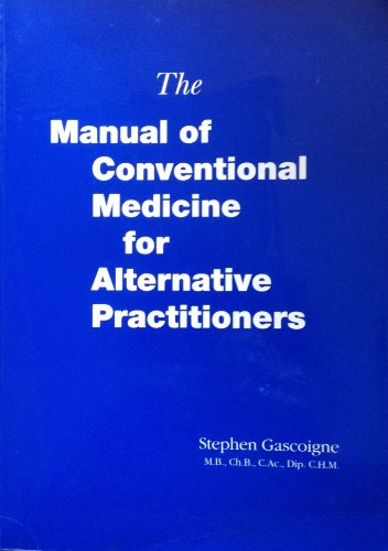 Manual of Conventional Medicine for Alternative Practitioners: Volumes 1+2 in one text By Stephen Gascoigne