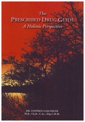The Prescribed Drug Guide: An Holistic Perspective By Stephen Gascoigne