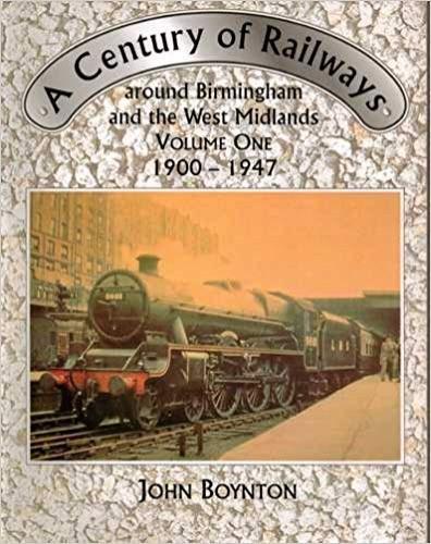 Century of Railways Around Birmingham and the West Midlands: v. 1: 1900-47 by John Boynton