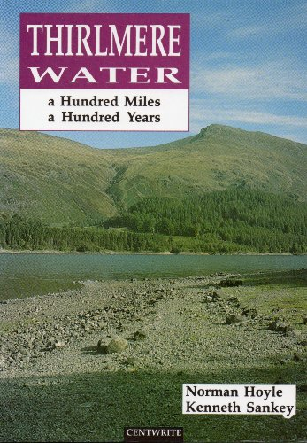 Thirlmere Water: A Hundred Miles, a Hundred Years By Norman Hoyle
