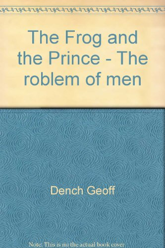 Frog, the Prince and the Problem of Men By Geoff Dench