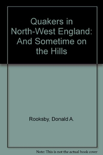 Quakers in North-West England: And Sometime on the Hills By Donald A. Rooksby