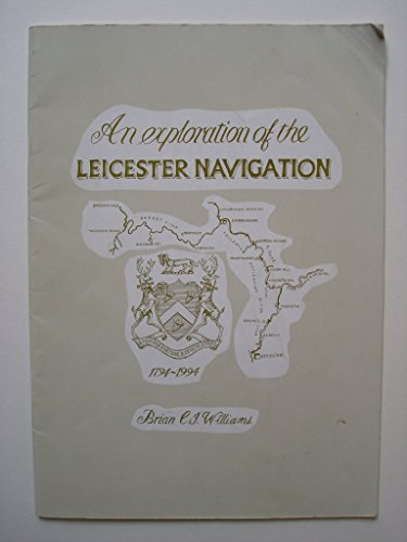 An Exploration of the Leicester Navigation 1794 - 1994 By Brian C. J. Williams
