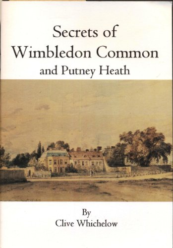 Secrets of Wimbledon Common By Clive Whichelow