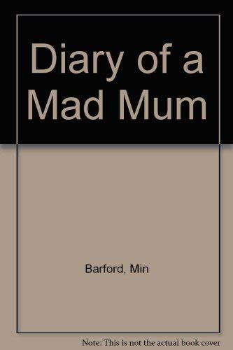 Diary of a Mad Mum By Min Barford