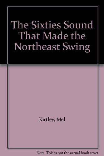 The Sixties Sound That Made the Northeast Swing By Mel Kirtley