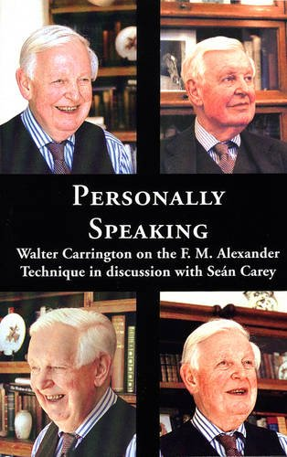 Personally Speaking: Walter Carrington on the F.M.Alexander Technique in Discussion with Sean Carey by Walter Carrington