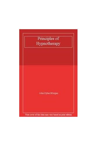 Principles of Hypnotherapy By John Dylan Morgan