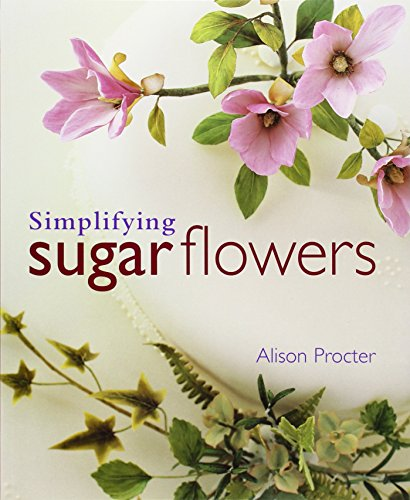 Simplifying Sugar Flowers By Alison Margaret Procter