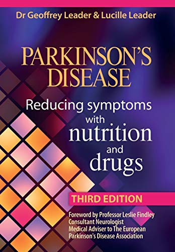 Parkinsons Disease Reducing Symptoms with Nutrition and Drugs. 2017 Revised Edition By Geoffrey Leader