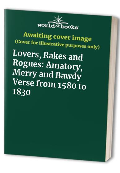 Lovers, Rakes and Rogues By John Wardroper