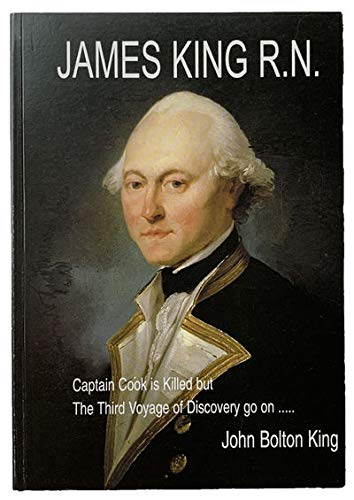 James King R.N. — Captain Cook Is Killed But The Third Voyage Of Discovery Goes On By John Bolton King