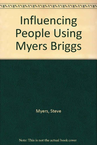 Influencing People Using Myers Briggs By Steve Myers