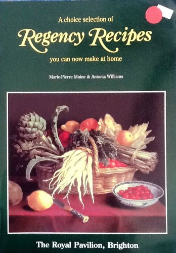 A CHOICE SELECTION OF REGENCY RECIPES. By Marie-Pierre and Antonia Williams. Moine