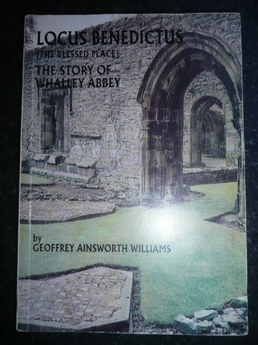 Locus Benedictus The Story of Whalley Abbey By Geoffrey Ainsworth Williams