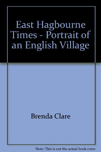 East Hagbourne Times - Portrait of an English Village By Brenda Clare; Monica Lawson; Willie Pereira