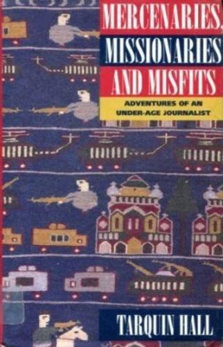 Mercenaries, Missionaries and Misfits By Tarquin Hall