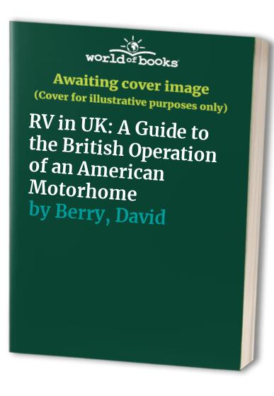 RV in UK: A Guide to the British Operation of an American Motorhome by David Berry
