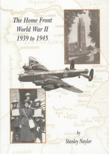The Home Front World War II 1939 to 1945 By Stanley Naylor