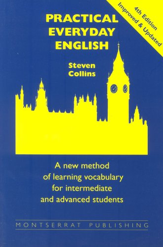 Practical Everyday English: New Method of Learning Vocabulary for Intermediate and Advanced Students By Steven Collins