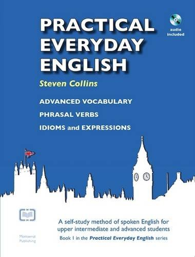 Practical Everyday English with CD: A Self-study Method of Spoken English for Upper Intermediate and Advanced Students By Steven Collins
