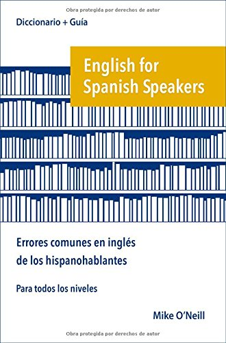 English for Spanish Speakers: errores comunes en ingles de los hispanohablantes By Mike O'Neill