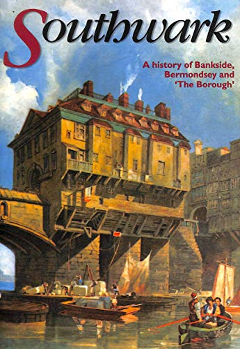 Southwark: A History of Bankside, Bermondsey and the Borough by Robert James Godley