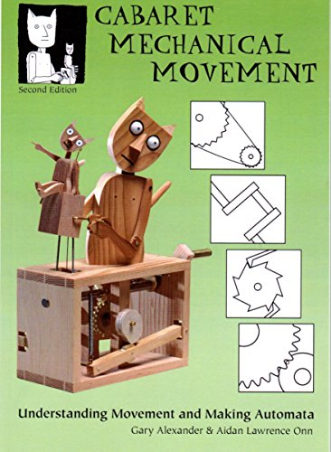 Cabaret Mechanical Movement: Understanding Movement and Making Automata by Gary Alexander