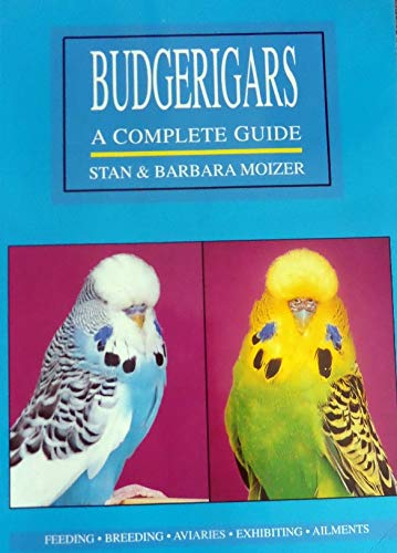 Budgerigars: A Complete Guide By Barbara Moizer