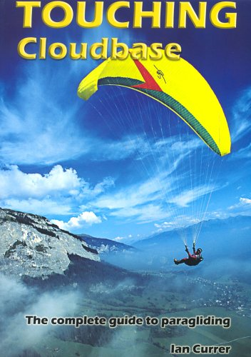 Touching Cloudbase: A Complete Guide to Paragliding by Ian Currer
