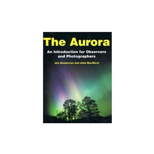 The Aurora: An Introduction for Observers and Photographers by Jim Henderson