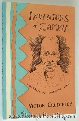 Inventors of Zambia: Portrait of Zambian Fundis By Victor Edward Crutchley