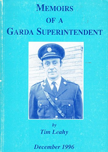 Memoirs of a Garda Superintendent By Timothy Leahy
